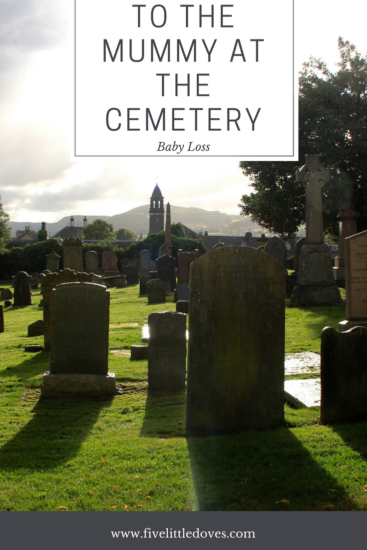 To The Mummy At The Cemetery | When you lose your child it can feel like you are completely alone, but in reality there have been many mothers there before you and sadly there will be more after. This post is written by a mother who's son was born sleeping. It is a message to all bereaved parents that life will go on. A comfort that you are not alone www.fivelittledoves.com