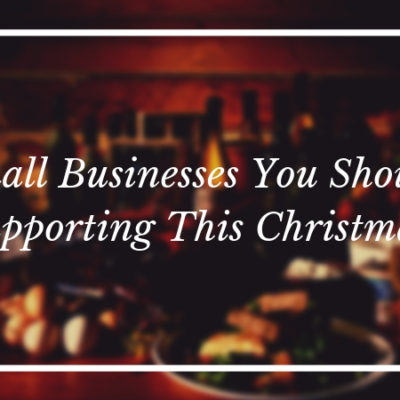 10 Small Businesses You Should Be Supporting This Christmas